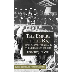 The Empire of the Raj: Eastern Africa and the Middle East, 1850-1947 (Cambridge Imperial and Post-colonial Studies Series)