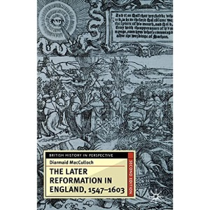 The Later Reformation in England, 1547-1603 (British History in Perspective)
