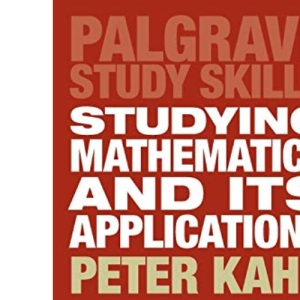 Studying Mathematics and Its Applications (Palgrave Study Skills)