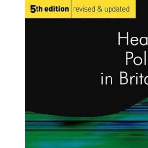 Health Policy in Britain: The Politics and Organisation of the National Health Service (Public Policy and Politics)