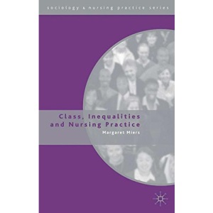 Class, Inequalities and Nursing Practice (Sociology and Nursing Practice)