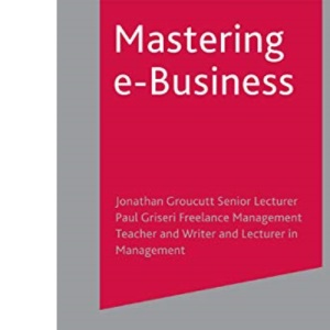 Mastering e-Business (Palgrave Masters Series (Business))