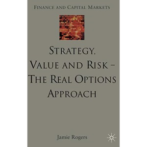 Strategy, Value and Risk - The Real Options Approach: Reconciling Innovation, Strategy and Value Management (Finance and Capital Markets Series)