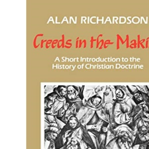 Creeds in the Making: A Short Introduction to the History of Christian Doctrine