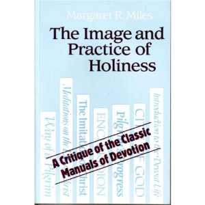 The Image and Practice of Holiness: The Spirituality of the Classic Manuals of Devotion