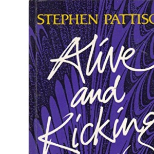 Alive and Kicking: Towards a Practical Theology of Illness and Healing