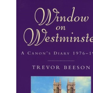 Window on Westminster: A Canon's Diary 1976-1987