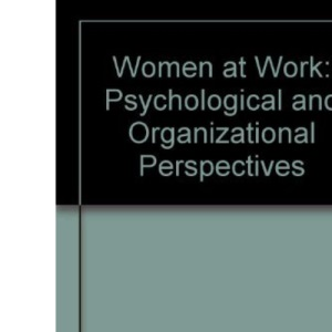 Women at Work: Psychological and Organizational Perspectives