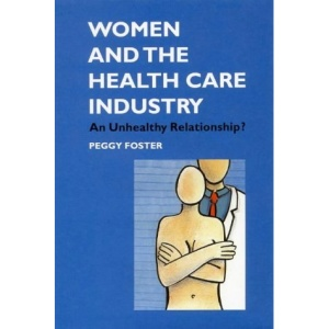 Women and the Health Care Industry: An Unhealthy Relationship?