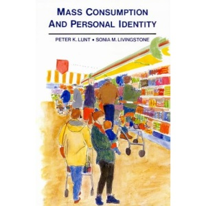 Mass Consumption and Personal Identity: Everyday Economic Experience