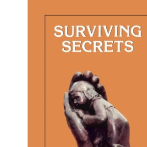 Surviving Secrets: The Experience of Abuse for the Child, the Adult and the Helper