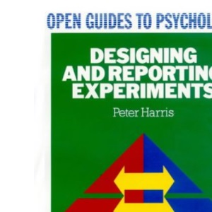 Designing and Reporting Experiments (Open Guides to Psychology)