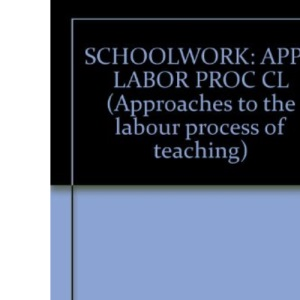 Schoolwork: Approaches to the Labour Process of Teaching: 001