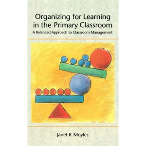 Organizing for Learning in the Primary Classroom: A Balanced Approach to Classroom Management