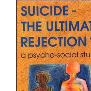 Suicide - The Ultimate Rejection?: A Psycho-social Study