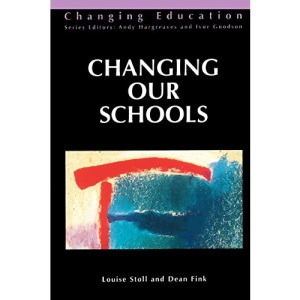 Changing Our Schools: Linking School Effectiveness and School Improvement (Changing Education)