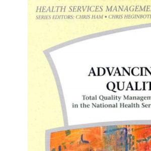 Advancing Quality: Total Quality Management in the NHS (Health Services Management Series)