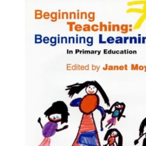 Beginning Teaching: Beginning Learning - In Primary Education