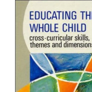 Educating the Whole Child: Cross Curricular Skills, Themes and Dimensions