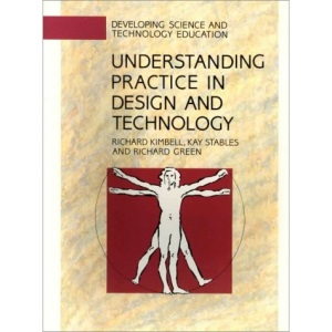Understanding Practice in Design and Technology (Developing Science & Technology Education)