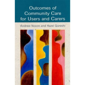 Outcomes of Community Care for Users and Carers: A Social Service Perspective