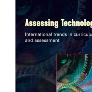 ASSESSING TECHNOLOGY: International Trends in Curriculum and Assessment - UK, USA, Germany, Taiwan, Australia