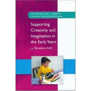 Supporting Creativity and Imagination in the Early Years (Supporting Early Learning)