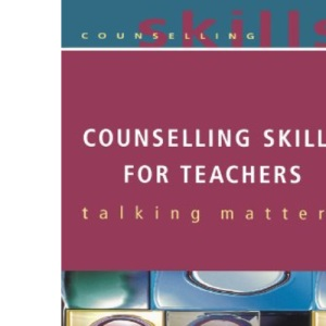 Counselling Skills For Teachers (UK Higher Education OUP Humanities & Social Sciences Counselling and Psychotherapy)