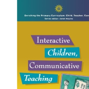 Interactive Children, Communicative Teaching: ICT and Classroom Teaching (Enriching the Primary Curriculum - Child, Teacher, Context)
