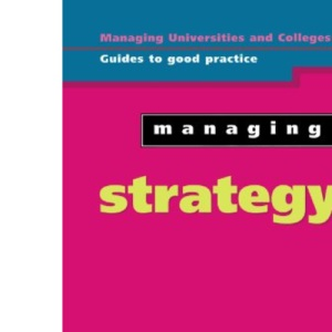 Managing Strategy (Managing Universities & Colleges: Guides to Good Practice)