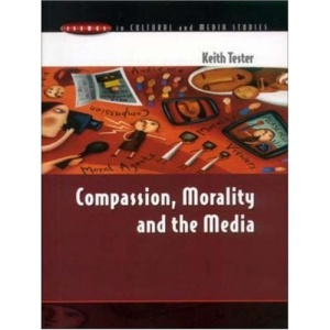 Compassion, Morality And The Media (Issues in Cultural and Media Studies)