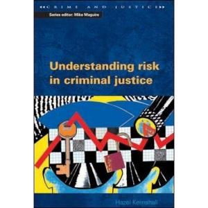 Understanding Risk in Criminal Justice (Crime & Justice)