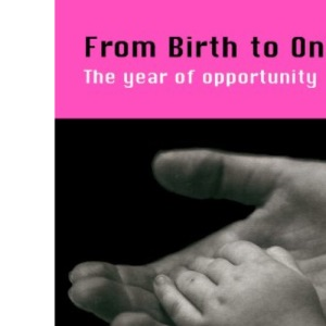 From Birth To One: The Year of Opportunity (UK Higher Education OUP Humanities & Social Sciences Education OUP)