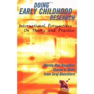 Doing Early Childhood Research: Theory and Practice