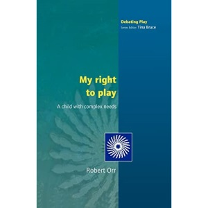 My Right to Play: A Child with Complex Needs (Debating Play)