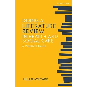 Doing a Literature Review in Health and Social Care: A practical guide, Fourth Edition (UK Higher Education OUP Humanities & Social Sciences Health & Social Welfare)