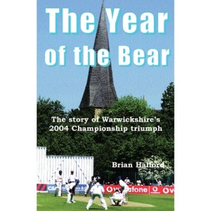 The Year of the Bear: The Story of Warwickshire County Cricket Club's 2004 Championship Triumph