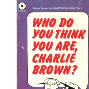 Who Do You Think You Are Charlie Brown? (Selected Cartoons from Peanuts Every Sunday: Volume 1)