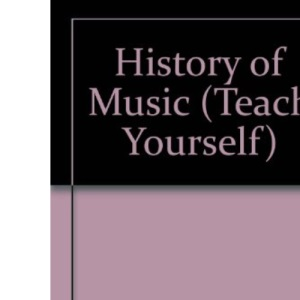 History of Music (Teach Yourself)