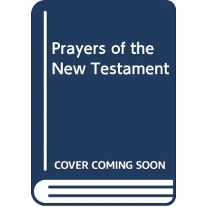 The Prayers of the New Testament