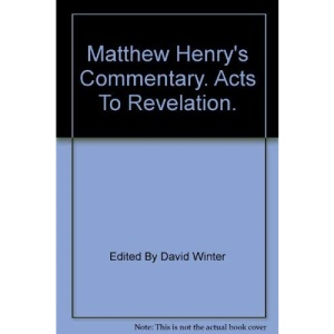Acts to Revelation (Matthew Henry's Commentary)