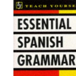 Essential Spanish Grammar (Teach Yourself)