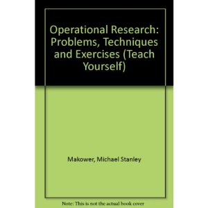 Operational Research: Problems, Techniques and Exercises (Teach Yourself)