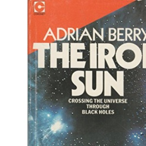 The Iron Sun: Crossing the Universe Through Black Holes (Coronet Books)