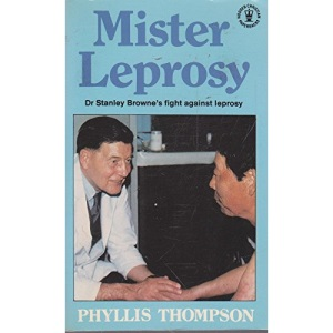 Mister Leprosy: Biography of Stanley George Browne