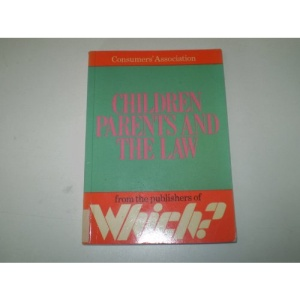 Children, Parents and the Law (A consumer publication)
