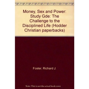 Money, Sex and Power: Study Gde: The Challenge to the Disciplined Life (Hodder Christian paperbacks)