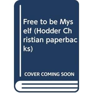 Free to be Myself (Hodder Christian paperbacks)
