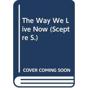 The Way We Live Now (Sceptre S.)