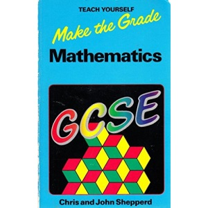 Make the Grade in General Certificate of Secondary Education Mathematics (Teach Yourself)